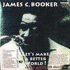 JAMES BOOKER Let's Make A Better World! album cover