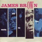 JAMES BROWN Messing With the Blues album cover