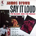 JAMES BROWN Say It Loud: I'm Black and I'm Proud Album Cover