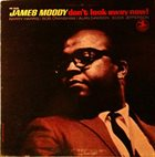 JAMES MOODY Don't Look Away Now! album cover