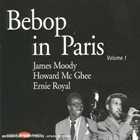 JAMES MOODY Howard McGhee Sextet, Ernie Royal & His Princes, James Moody Quartet : Bebop in Paris Volume 1 album cover