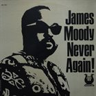 JAMES MOODY Never Again! (aka And The Hip Organ Trio) album cover