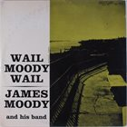 JAMES MOODY Wail Moody, Wail album cover