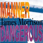 JAMES MORRISON Manner Dangerous album cover