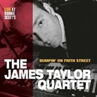 JAMES TAYLOR QUARTET Bumpin' on Frith Street - Live at Ronnie Scott's album cover