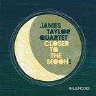 JAMES TAYLOR QUARTET Closer To The Moon album cover