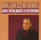 JAMES TAYLOR QUARTET Don't Mess With Mr. T: James Taylor Quartet Plays Motown album cover