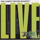 JAMES TAYLOR QUARTET Live At The Jazz Café album cover
