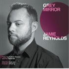 JAMIE REYNOLDS Grey Mirror album cover