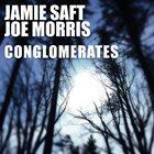 JAMIE SAFT Jamie Saft - Joe Morris : Conglomerates album cover