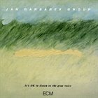 JAN GARBAREK It's OK To Listen To The Grey Voice Album Cover