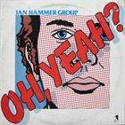 JAN HAMMER Jan Hammer Group : Oh, Yeah? album cover