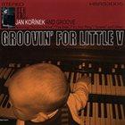 JAN KOŘÍNEK'S GROOVE Groovin' For Little V album cover