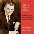 JAN LUNDGREN Will You Still Be Mine? - Celebrating The Music Of Matt Dennis album cover