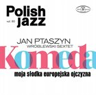 JAN PTASZYN WRÓBLEWSKI Jan Ptaszyn Wróblewski Sextet : Komeda Moja Słodka Europejska Ojczyzna album cover