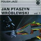 JAN PTASZYN WRÓBLEWSKI Polish Jazz Vol. 1 album cover