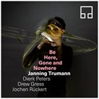 JANNING TRUMANN Be Here, Gone and Nowhere album cover