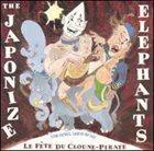 JAPONIZE ELEPHANTS Le Fète Du Cloune - Pirate album cover