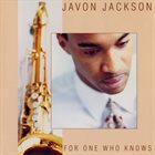 JAVON JACKSON For One Who Knows album cover