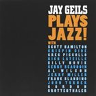 JAY GEILS (JOHN GEILS JR) Jay Geils Plays Jazz! album cover
