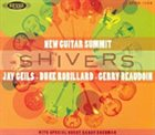 JAY GEILS (JOHN GEILS JR) New Guitar Summit - Jay Geils, Gerry Beaudoin, Duke Robillard ‎ : Shivers album cover