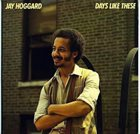 JAY HOGGARD Days Like These album cover