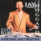 JAY HOGGARD Duke Ellington's Sacred Music - Something 'Bout Believing' album cover