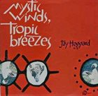 JAY HOGGARD Mystic Winds, Tropical Breezes album cover