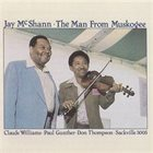 JAY MCSHANN The Man From Muskogee (Featuring Claude Williams) album cover