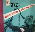 JAZZ AT THE PHILHARMONIC How High the Moon album cover