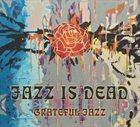 JAZZ IS DEAD Grateful Jazz album cover