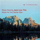KLAUS KOENIG / JAZZ LIVE TRIO Music For The Gentle Man album cover