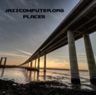 JAZZCOMPUTER.ORG Places album cover