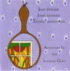 JEAN DEROME Jean Derome - John Heward - Tristan Honsinger : Adventures In The Looking-Glass album cover