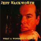 JEFF HACKWORTH What a Wonderful World album cover