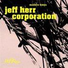 JEFF HERR Jeff Herr Corporation : Modern Times album cover