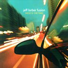 JEFF LORBER Jeff Lorber Fusion : Now Is The Time album cover