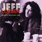 JEFF LORBER Worth Waiting For album cover