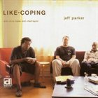 JEFF PARKER Like-coping (with Chris Lopes and Chad Taylor) album cover