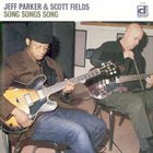 JEFF PARKER Song Songs Song (with Scott Fields) album cover