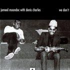 JEMEEL MOONDOC Jemeel Moondoc With Denis Charles : We Don't album cover