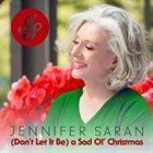 JENNIFER SARAN (Don't Let It Be) a Sad Ol' Christmas album cover