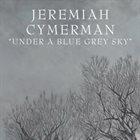 JEREMIAH CYMERMAN Under A Blue Grey Sky album cover