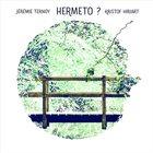JÉRÉMIE TERNOY Jérémie Ternoy & Kristof Hiriart : Hermeto? album cover