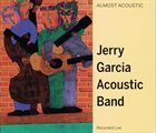 JERRY GARCIA Jerry Garcia Acoustic Band : Complete Repertoire - Almost Acoustic / Ragged But Right album cover