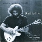 JERRY GARCIA Jerry Garcia Band : Don't Let Go (Orpheum Theatre, San Francisco, May 21, 1976) album cover
