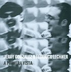 JERRY GONZÁLEZ Jerry Gonzalez & Federico Lechner : A Primera Vista album cover