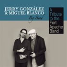 JERRY GONZÁLEZ Jerry González & Miguel Blanco Big Band :  A Tribute to the Fort Apache Band album cover