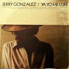 JERRY GONZÁLEZ Ya Yo Me Curé album cover