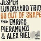JESPER LUNDGAARD Jesper Lundgaard, featuring Enrico Pieranunzi & Alex Riel : 60 Out Of Shape album cover